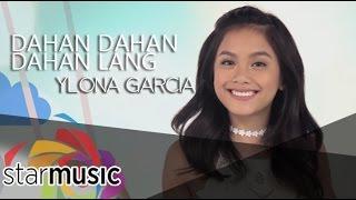 Ylona Garcia - Dahan Dahan Dahan Lang (Official Music Video)