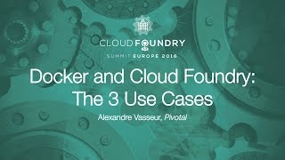 Docker and Cloud Foundry: The 3 Use Cases - Alexandre Vasseur, Pivotal