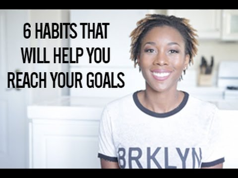 6 Habits That Will Help You Reach Your Goals No Matter What They Are