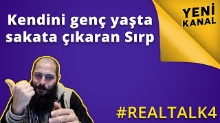 Real talk 4: Kendini genç yaşta sakata çıkaran Sırp