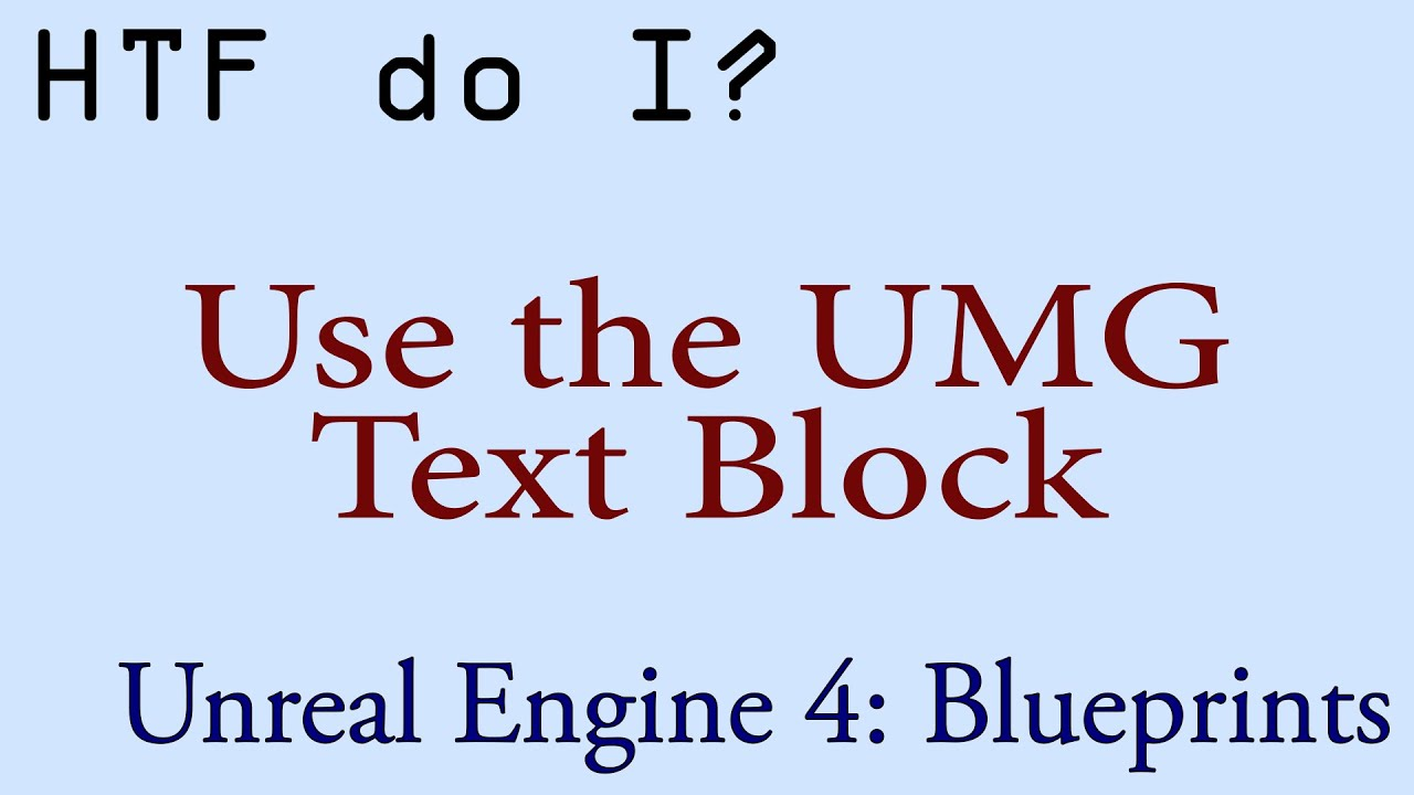 HTF do I? Use the Text Block Widget in UMG