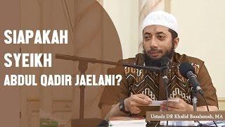 Siapakah Syeikh Abdul Qadir Jailani? Ustadz DR Khalid Basalamah, MA