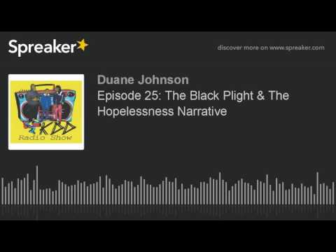 Episode 25: The Black Plight & The Hopelessness Narrative (part 5 of 7)