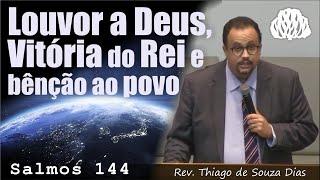 Salmos 144 - Louvor a Deus, Vitória do Rei e bênção ao povo. - Rev. Thiago de Souza Dias