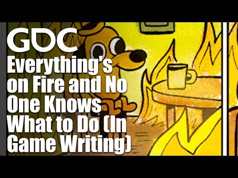 Everything's on Fire and No One Knows What to Do (In Game Writing)