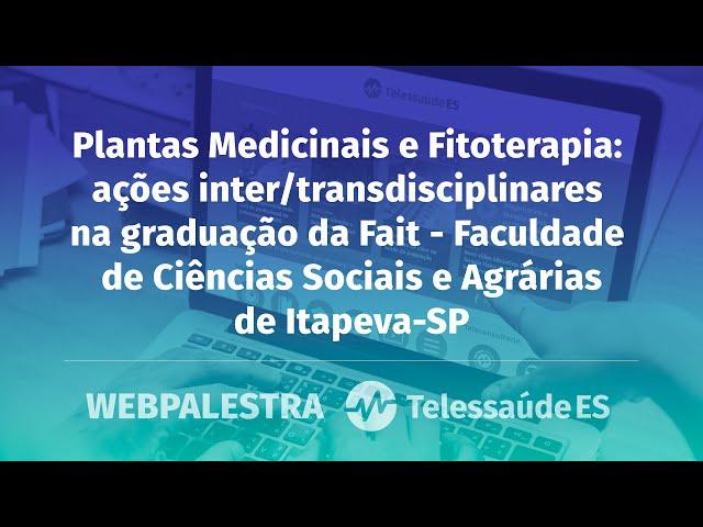 Webpalestra: Plantas Medicinais e Fitoterapia: ações inter/transdisciplinares na graduação da Fait