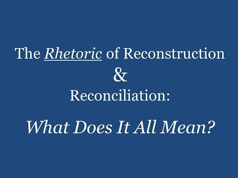 The Rhetoric of Reconstruction and Reconciliation: What Does it All Mean? (Lecture)