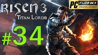 Risen 3 Titan Lords [PC] Walkthrough - Part 34 Gameplay No Commentary 1080p