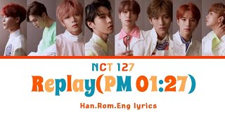 NCT 127 - Replay (PM 01:27) [Han,Rom,Eng Color-coded Lyrics]