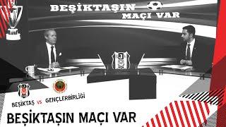 Beşiktaş'ın Maçı Var | Beşiktaş - Gençlerbirliği