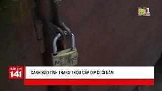 Cảnh báo: Tình trạng trộm cắp dịp cuối năm   Tin nóng 24H   Cảnh báo 141