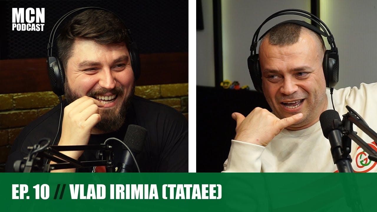 "M.C.N. Podcast 10 | Vlad Irimia (Tataee): ""No pasa nada!"""