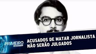 Acusados de matar jornalista durante a ditadura não serão julgados   Primeiro Impacto (11/10/19)