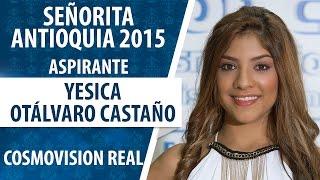 Yesica Otálvaro Castaño / Aspirante Señorita Antioquia 2015 / Convocatoria N°4