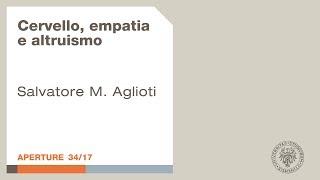 Aperture: Cervello, empatia e altruismo - Salvatore M. Aglioti thumbnail
