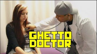 GHETTO DOCTOR!