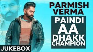 Paindi Aa Dhakk Champion Jukebox Parmish Verma Latest Punjabi Songs 2019 Speed Records