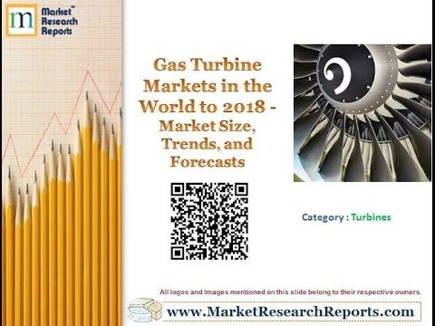 Gas Turbine Markets in the World to 2018 - Market Size, Trends, and Forecasts