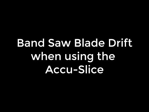 Band Saw Blade Drift Using the Accu-Slice