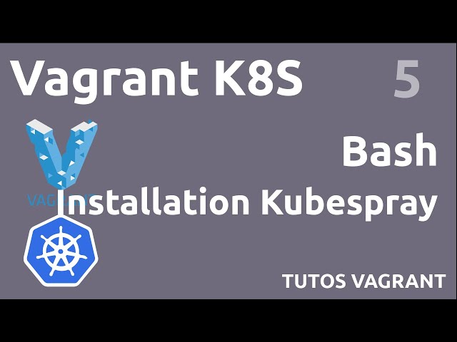 VAGRANT K8S - 5. INSTALLATION KUBESPRAY
