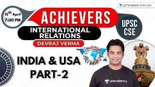 India - USA (Part-2)   Achievers Series - International Relations   UPSC CSE 2021   Devraj Verma