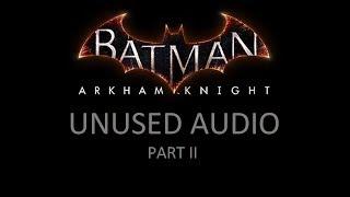 AUDIO; Batman; Arkham Knight; Unused Audio Part 2