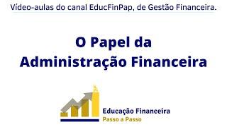 Aula 01 - O Papel da Administração Financeira