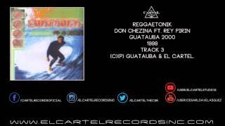 3. Don Chezina & Rey Pirin - Reggaetonik @ Guatauba 2000 99'