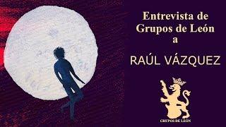 Entrevista de Grupos de León - Raúl Vázquez