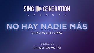 Sebastián Yatra - No hay nadie más - (Versión Guitarra) - Sing Generation Karaoke