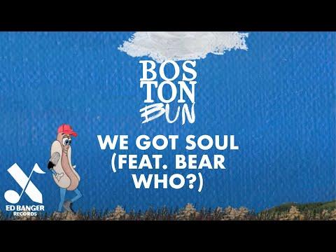 Boston Bun Feat. Bear Who ? - We Got Soul (Official Video)
