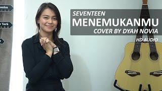 MENEMUKANMU SEVENTEEN COVER BY DYAH NOVIA MP3