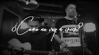 Funky - ¿Como No Voy A Creer? (Acoustic Series ) thumbnail