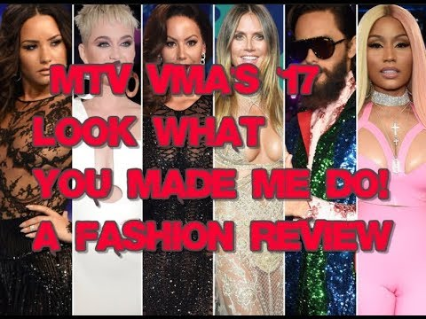 MTV VMA's 17***Look What you Made Me Do!- A Fashion Review***