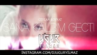 Ceylan Koynat - Sana Kalbım Gectı (Uğur Yılmaz Remix)