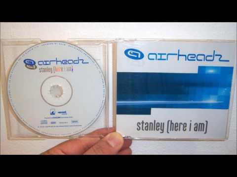 Airheadz - Stanley (here I Am) (2001 Kosmonova Remix)