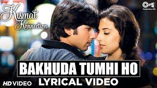 Bakhuda Tumhi Ho Lyrical - Kismat Konnection | Shahid Kapoor, Vidya Balan | Atif Aslam  Alka Yagnik
