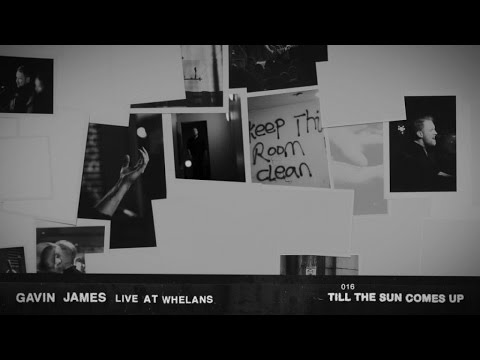 Gavin James - Till The Sun Comes Up (Live At Whelans)
