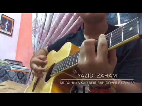 Yazid Izaham - Mudahnya Kau Berubah (Cover By Zul)