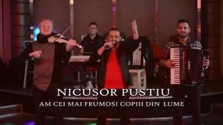 Nicusor Pustiu - Am cei mai frumosi copiii din lume Live