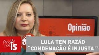 Joice: Lula tem razão - condenação é injusta