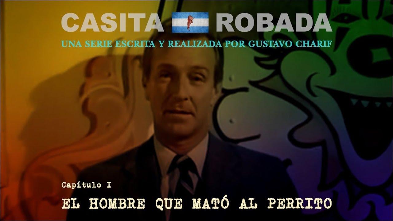 CASITA ROBADA · capítulo 1 · El hombre que mató al perrito