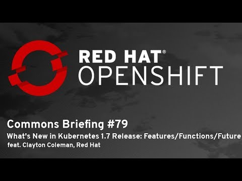 OpenShift Commons Briefing #79: Kubernetes 1 7 Release