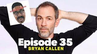 EP35 Riffin With Bryan Callen