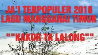 """JA'I TERPOPULER 2018## LAGU POP DAERAH MANGGARAI TIMUR""""""""KAKOR TA LALONG """""""""""