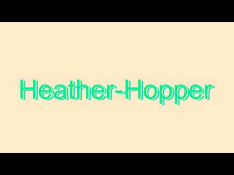 How to Pronounce HeatherHopper