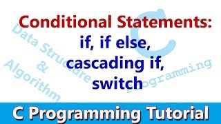 C Programming Tutorial #06 Conditional Statements: if, if else, cascading if, switch