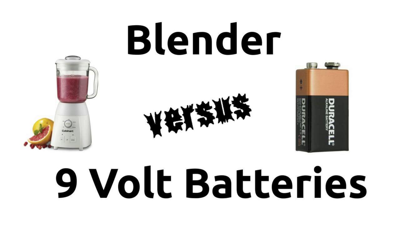 Blender vs. 9V Batteries