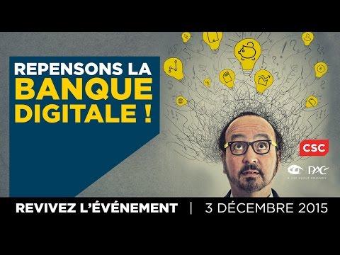 Repensons la Banque Digitale - Revivez l'événement CSC (03.12.2015)
