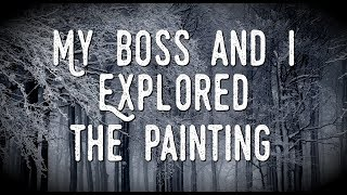 """""""My Boss and I Explored the Painting"""""""